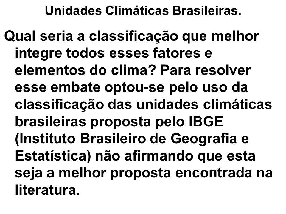 Unidades Climáticas Brasileiras. Qual seria a classificação que melhor integre todos esses fatores e elementos do clima? Para resolver esse embate opt