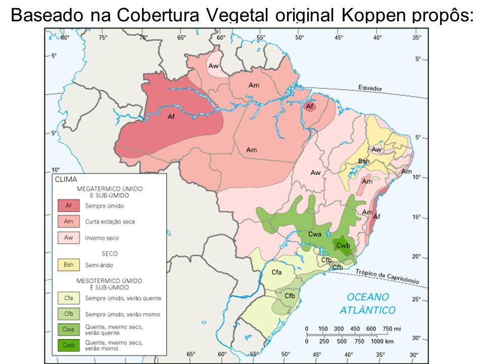 Baseado na Cobertura Vegetal original Koppen propôs: