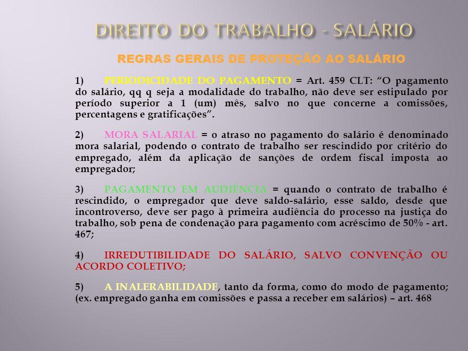 REGRAS GERAIS DE PROTEÇÃO AO SALÁRIO 1) PERIODICIDADE DO PAGAMENTO = Art. 459 CLT: O pagamento do salário, qq q seja a modalidade do trabalho, não dev