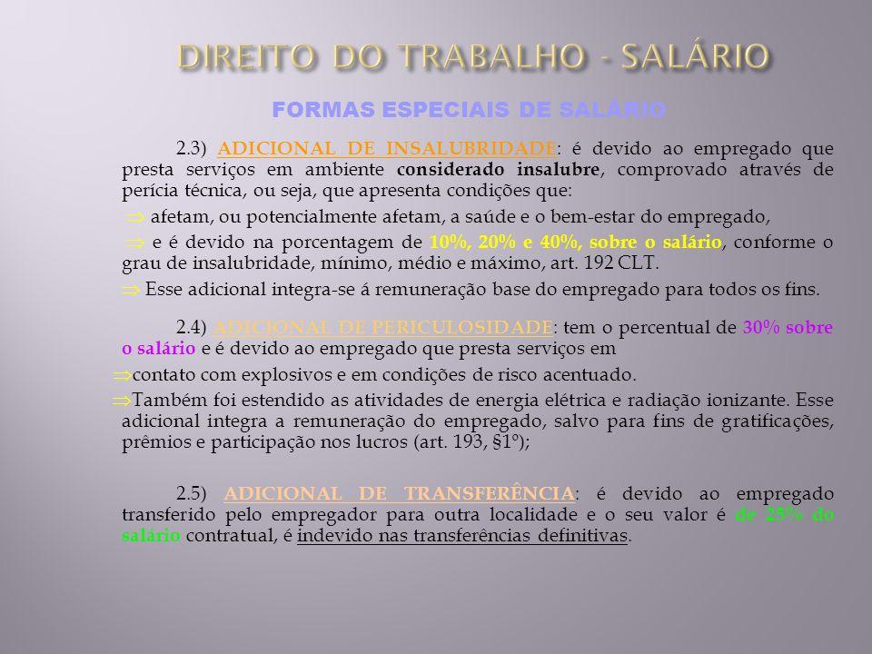 FORMAS ESPECIAIS DE SALÁRIO 2.3) ADICIONAL DE INSALUBRIDADE : é devido ao empregado que presta serviços em ambiente considerado insalubre, comprovado