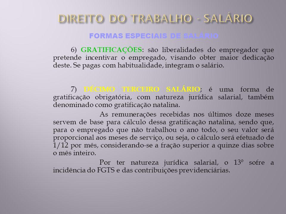 FORMAS ESPECIAIS DE SALÁRIO 6) GRATIFICAÇÕES : são liberalidades do empregador que pretende incentivar o empregado, visando obter maior dedicação dest