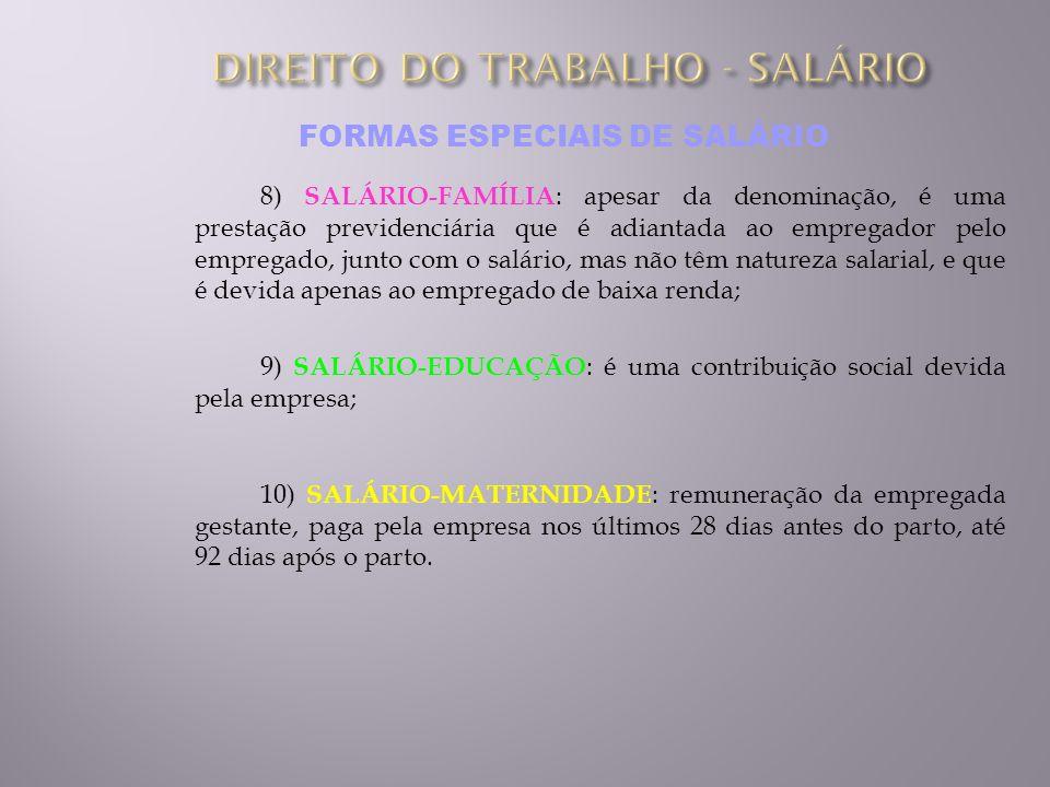 FORMAS ESPECIAIS DE SALÁRIO 8) SALÁRIO-FAMÍLIA : apesar da denominação, é uma prestação previdenciária que é adiantada ao empregador pelo empregado, j
