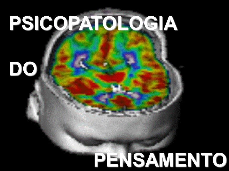 PSICOPATOLOGIA DO PENSAMENTO PENSAMENTO