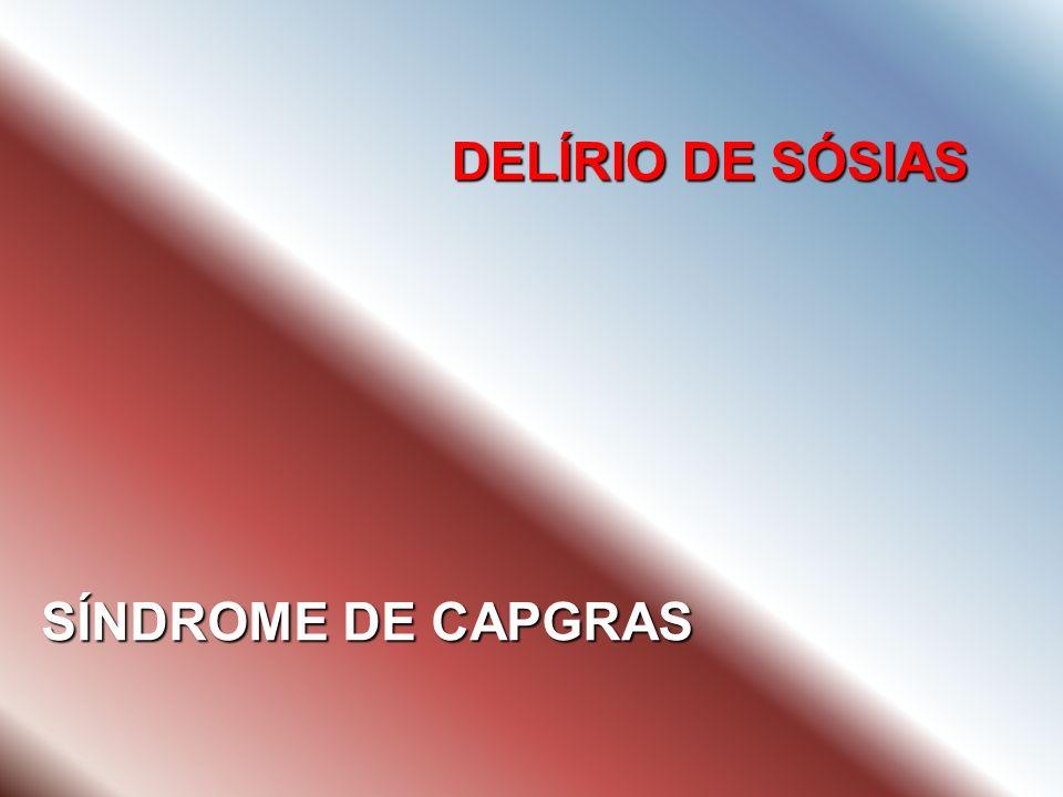 DELÍRIO DE SÓSIAS SÍNDROME DE CAPGRAS