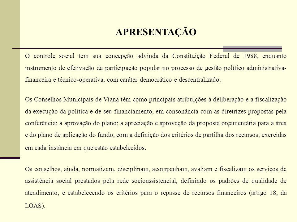 APRESENTAÇÃO O controle social tem sua concepção advinda da Constituição Federal de 1988, enquanto instrumento de efetivação da participação popular n