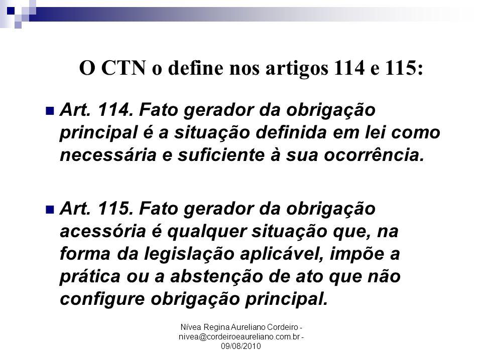 Nívea Regina Aureliano Cordeiro - nivea@cordeiroeaureliano.com.br - 09/08/2010 Art. 114. Fato gerador da obrigação principal é a situação definida em