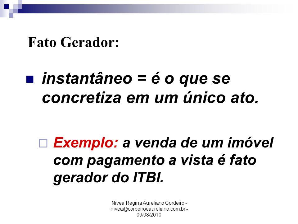 Nívea Regina Aureliano Cordeiro - nivea@cordeiroeaureliano.com.br - 09/08/2010 instantâneo = é o que se concretiza em um único ato. Exemplo: a venda d