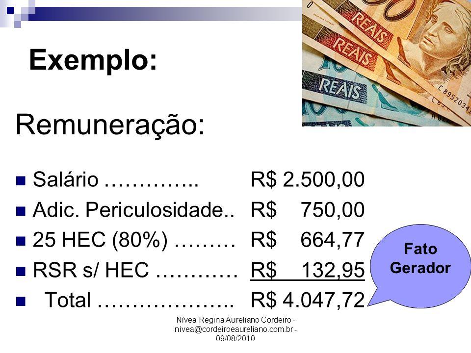 Nívea Regina Aureliano Cordeiro - nivea@cordeiroeaureliano.com.br - 09/08/2010 Exemplo: Salário …………..R$ 2.500,00 Adic. Periculosidade..R$ 750,00 25 H