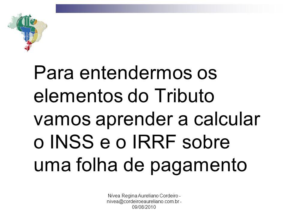 Nívea Regina Aureliano Cordeiro - nivea@cordeiroeaureliano.com.br - 09/08/2010 Iniciaremos os cálculos trabalhistas com os dois principais descontos: o INSS e o IRRF.