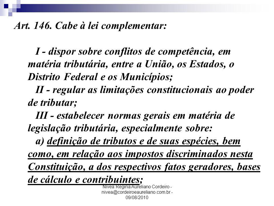 Nívea Regina Aureliano Cordeiro - nivea@cordeiroeaureliano.com.br - 09/08/2010 Art. 146. Cabe à lei complementar: I - dispor sobre conflitos de compet