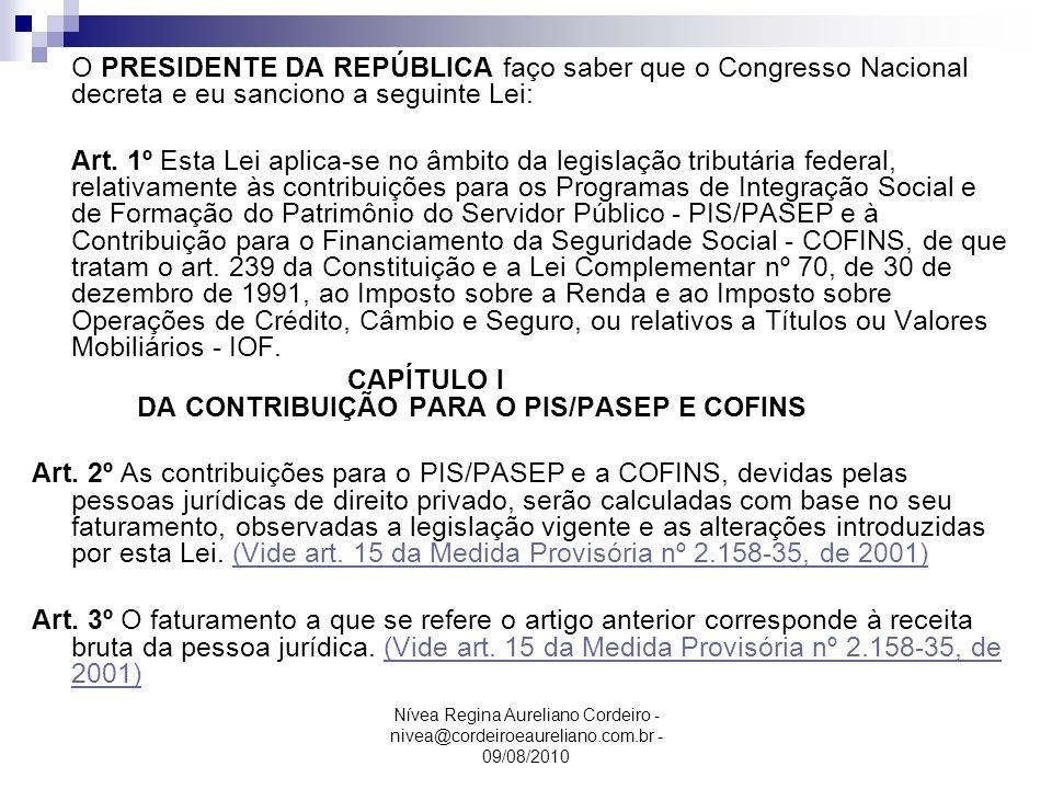 Nívea Regina Aureliano Cordeiro - nivea@cordeiroeaureliano.com.br - 09/08/2010 O PRESIDENTE DA REPÚBLICA faço saber que o Congresso Nacional decreta e
