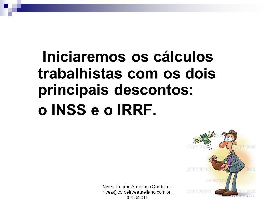 Nívea Regina Aureliano Cordeiro - nivea@cordeiroeaureliano.com.br - 09/08/2010 Iniciaremos os cálculos trabalhistas com os dois principais descontos: