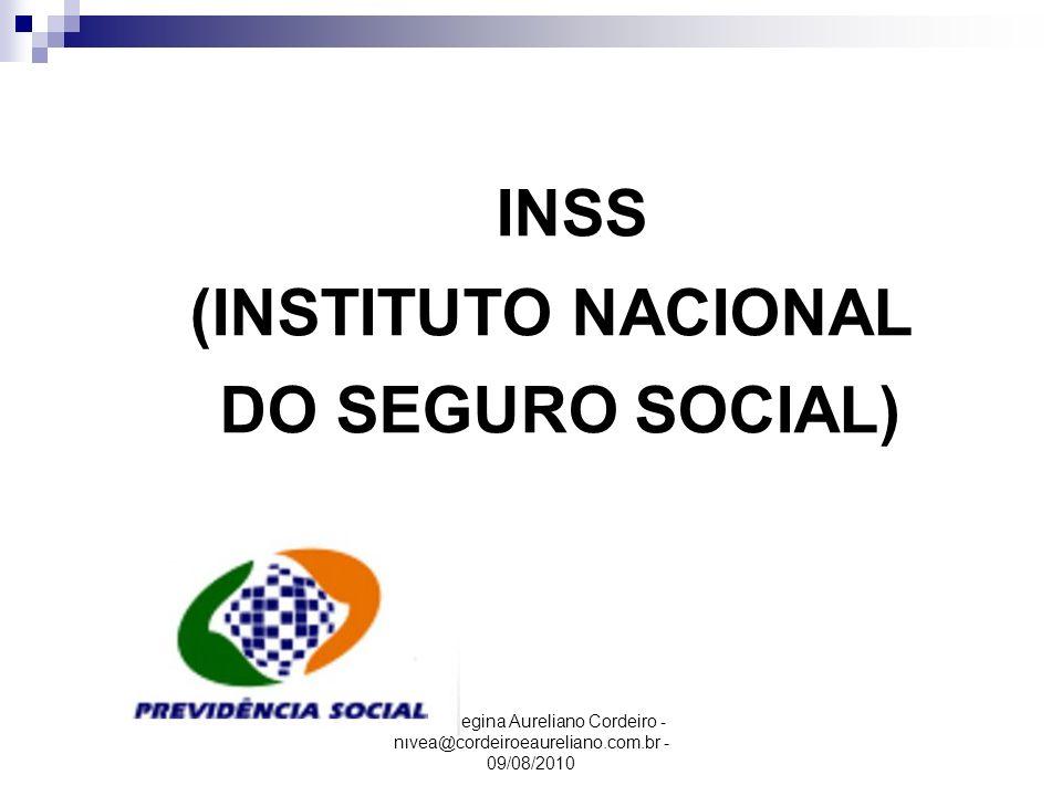 Nívea Regina Aureliano Cordeiro - nivea@cordeiroeaureliano.com.br - 09/08/2010 INSS (INSTITUTO NACIONAL DO SEGURO SOCIAL)