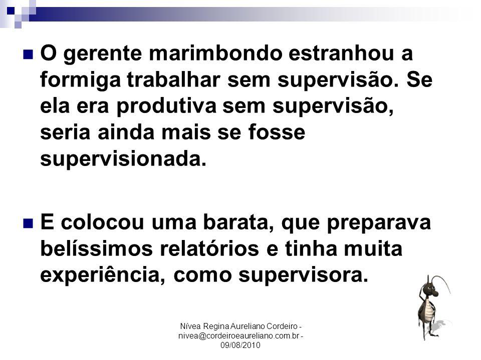 Nívea Regina Aureliano Cordeiro - nivea@cordeiroeaureliano.com.br - 09/08/2010 O gerente marimbondo estranhou a formiga trabalhar sem supervisão. Se e
