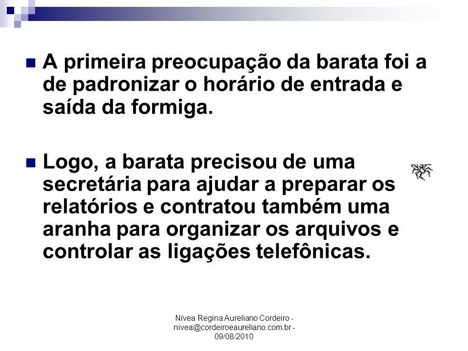 Nívea Regina Aureliano Cordeiro - nivea@cordeiroeaureliano.com.br - 09/08/2010 A primeira preocupação da barata foi a de padronizar o horário de entra