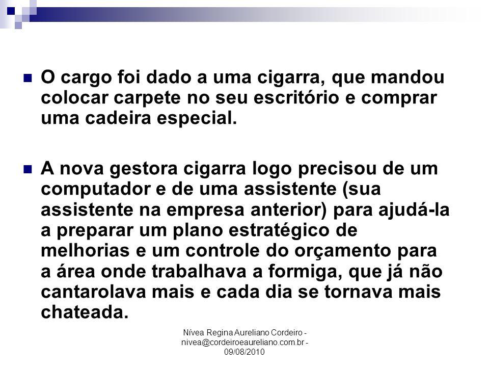 Nívea Regina Aureliano Cordeiro - nivea@cordeiroeaureliano.com.br - 09/08/2010 O cargo foi dado a uma cigarra, que mandou colocar carpete no seu escri