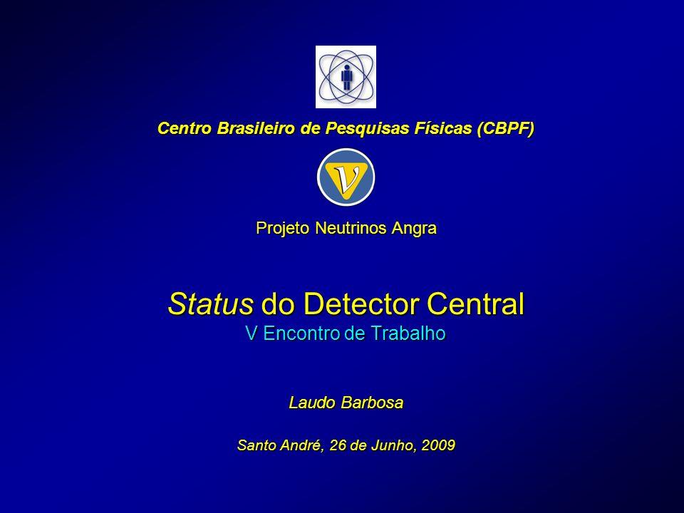 Status do Detector Central V Encontro de Trabalho Laudo Barbosa Santo André, 26 de Junho, 2009 Centro Brasileiro de Pesquisas Físicas (CBPF) Projeto Neutrinos Angra