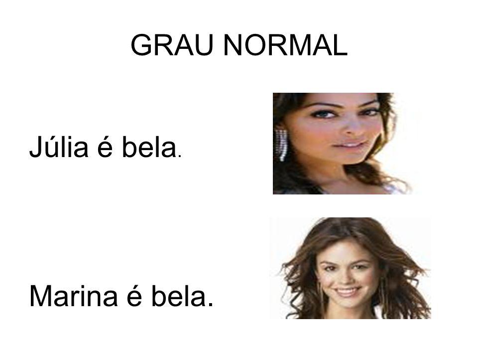GRAU NORMAL Júlia é bela. Marina é bela.
