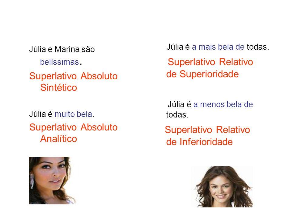 Júlia e Marina são belíssimas. Superlativo Absoluto Sintético Júlia é muito bela. Superlativo Absoluto Analítico Júlia é a mais bela de todas. Superla