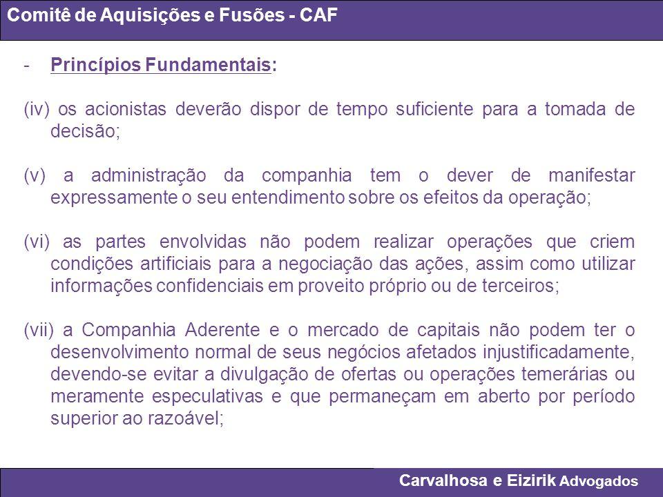 Carvalhosa e Eizirik Advogados Comitê de Aquisições e Fusões - CAF -Princípios Fundamentais: (iv) os acionistas deverão dispor de tempo suficiente par