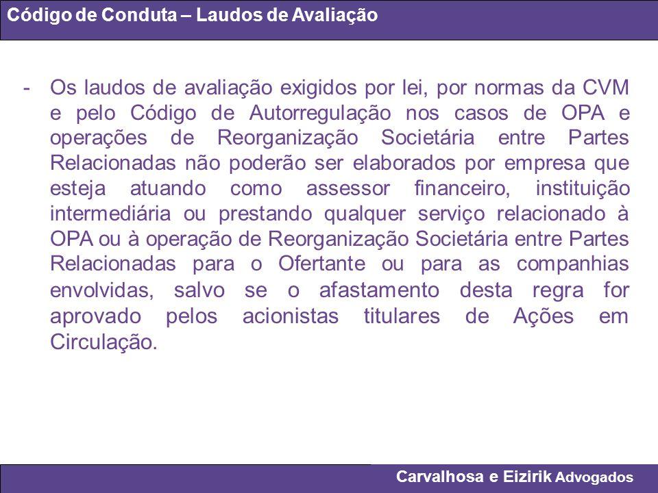 Carvalhosa e Eizirik Advogados Código de Conduta – Laudos de Avaliação -Os laudos de avaliação exigidos por lei, por normas da CVM e pelo Código de Au