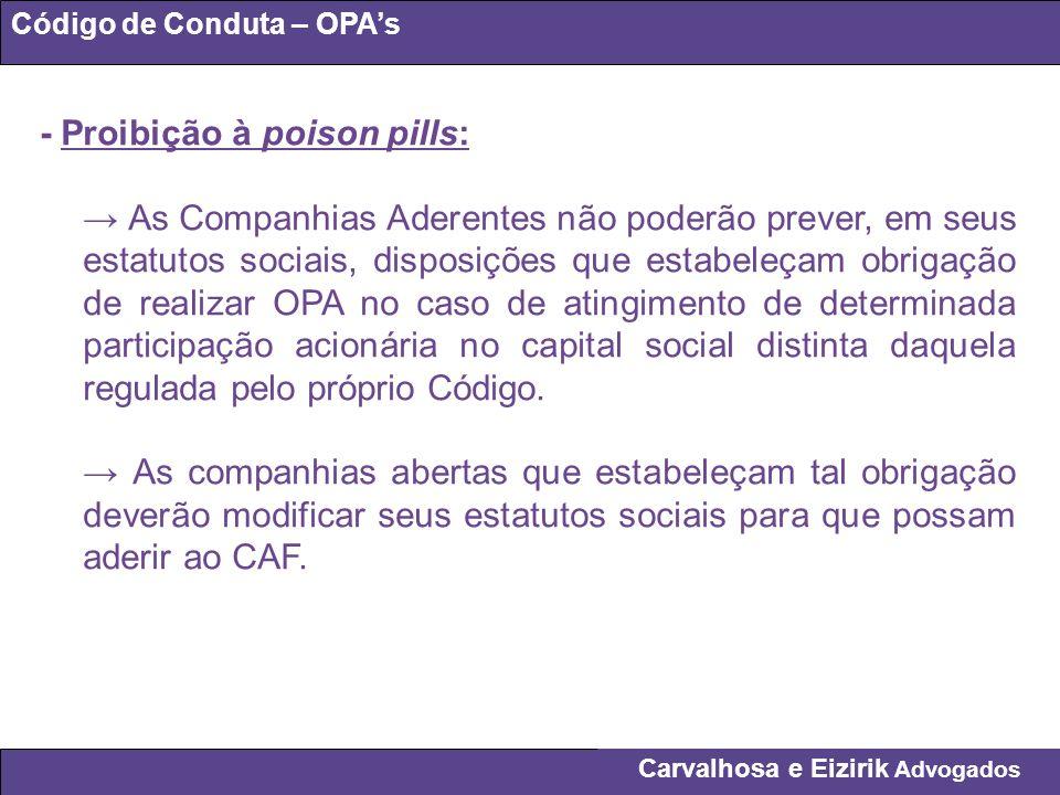 Carvalhosa e Eizirik Advogados Código de Conduta – OPAs - Proibição à poison pills: As Companhias Aderentes não poderão prever, em seus estatutos soci