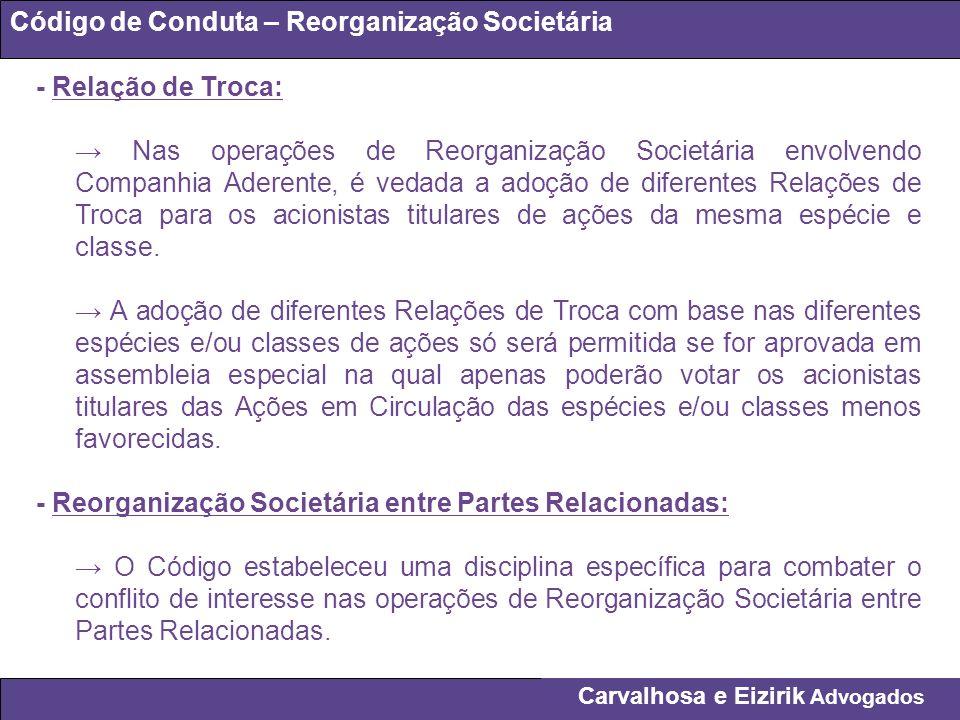 Carvalhosa e Eizirik Advogados Código de Conduta – Reorganização Societária - Relação de Troca: Nas operações de Reorganização Societária envolvendo C