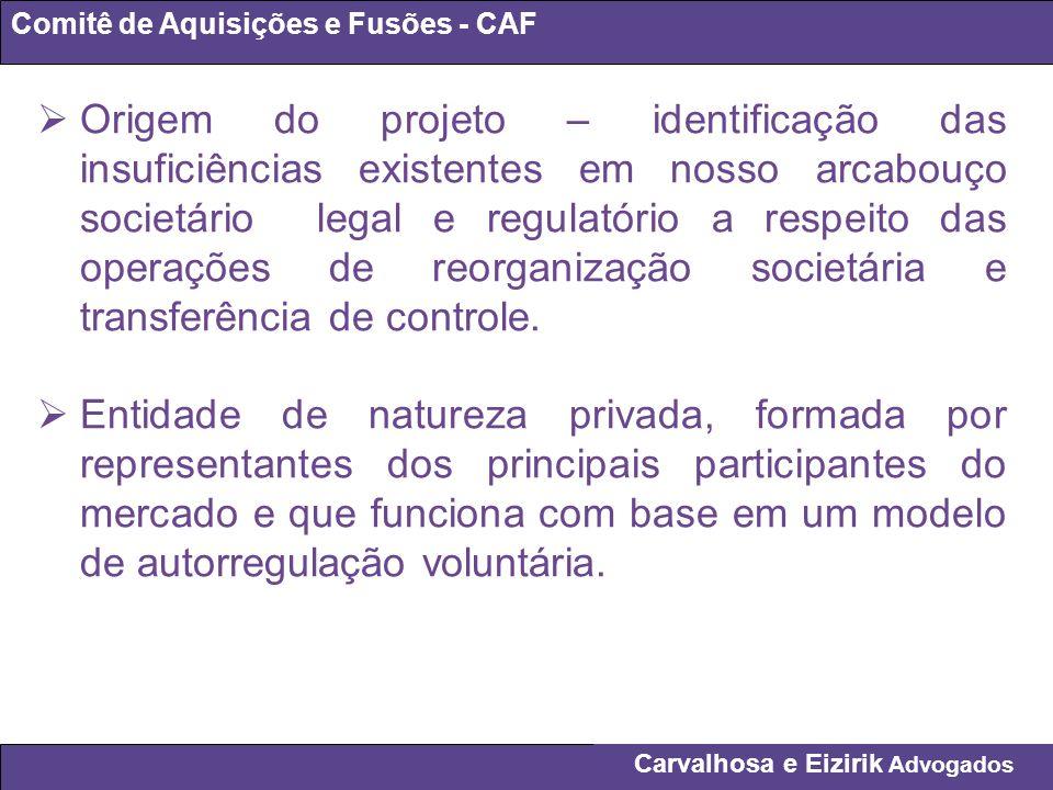 Carvalhosa e Eizirik Advogados Comitê de Aquisições e Fusões - CAF Origem do projeto – identificação das insuficiências existentes em nosso arcabouço