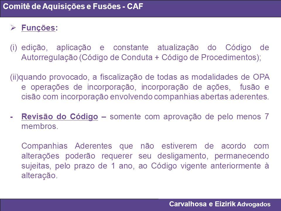 Carvalhosa e Eizirik Advogados Comitê de Aquisições e Fusões - CAF Funções: (i)edição, aplicação e constante atualização do Código de Autorregulação (