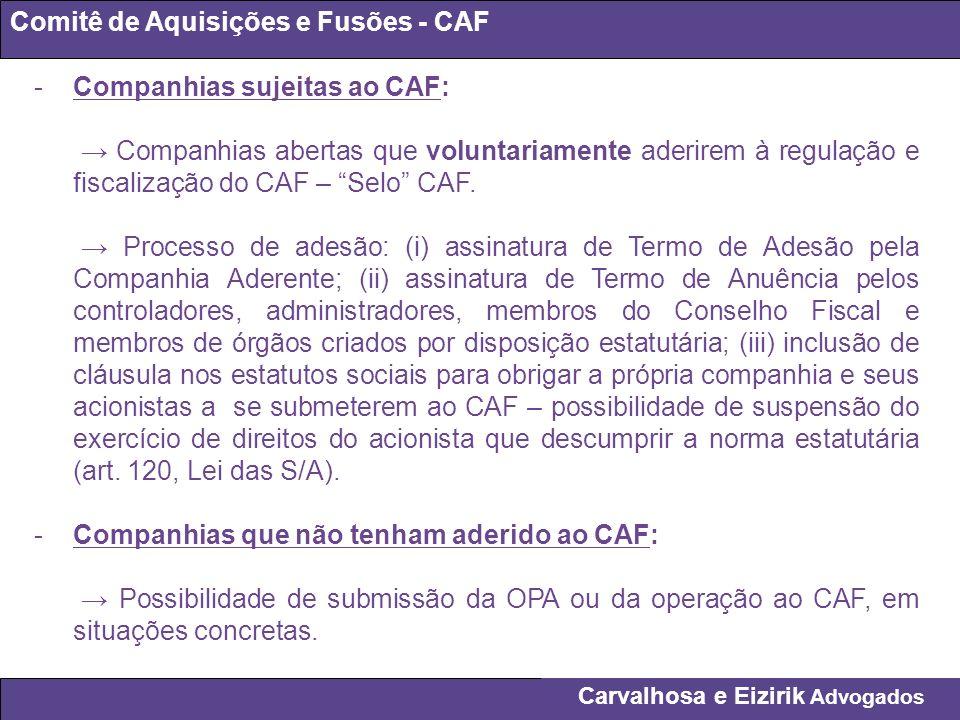 Carvalhosa e Eizirik Advogados Comitê de Aquisições e Fusões - CAF -Companhias sujeitas ao CAF: Companhias abertas que voluntariamente aderirem à regu