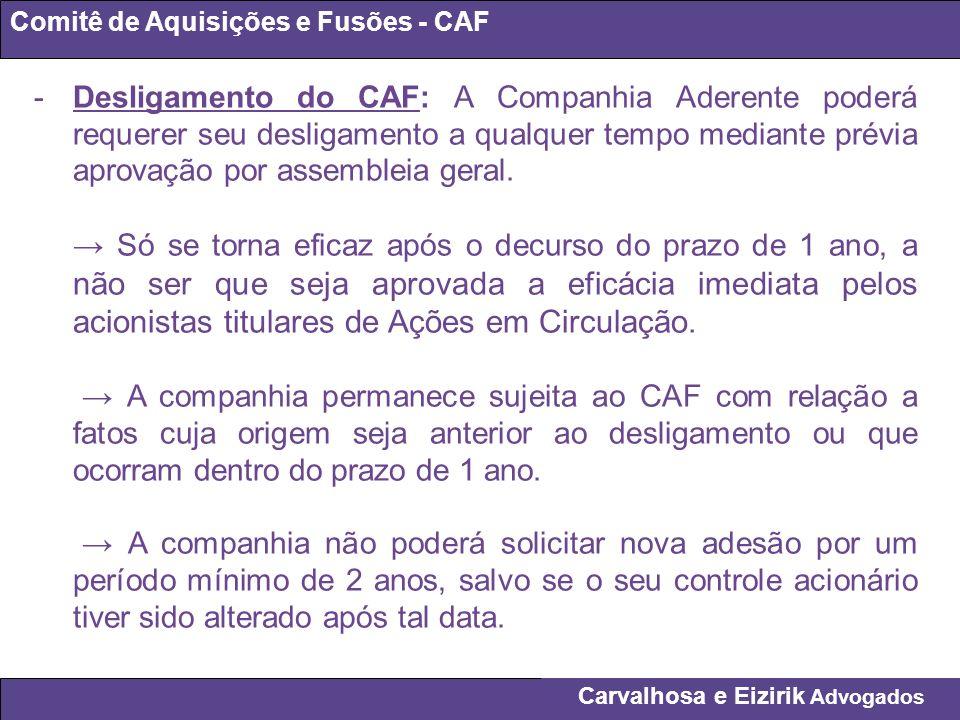 Carvalhosa e Eizirik Advogados Comitê de Aquisições e Fusões - CAF -Desligamento do CAF: A Companhia Aderente poderá requerer seu desligamento a qualq