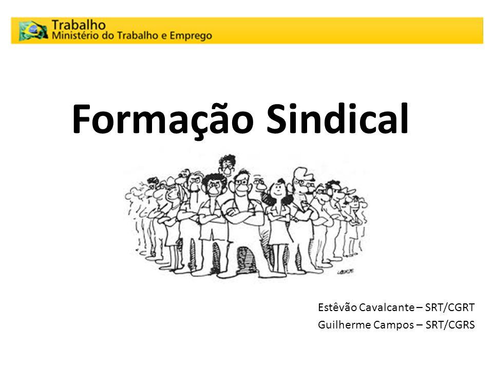 Formação Sindical Estêvão Cavalcante – SRT/CGRT Guilherme Campos – SRT/CGRS