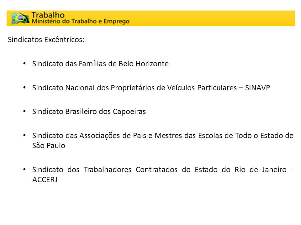 Sindicatos Excêntricos: Sindicato das Famílias de Belo Horizonte Sindicato Nacional dos Proprietários de Veículos Particulares – SINAVP Sindicato Bras