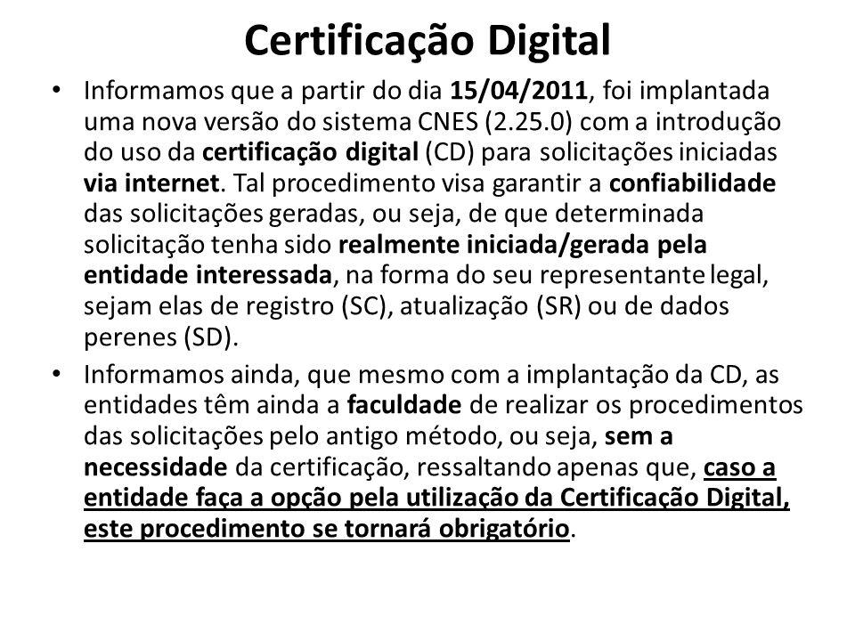 Certificação Digital Informamos que a partir do dia 15/04/2011, foi implantada uma nova versão do sistema CNES (2.25.0) com a introdução do uso da cer