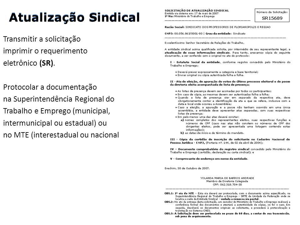Transmitir a solicitação e imprimir o requerimento eletrônico (SR). Protocolar a documentação na Superintendência Regional do Trabalho e Emprego (muni