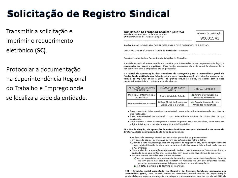 Transmitir a solicitação e imprimir o requerimento eletrônico (SC). Protocolar a documentação na Superintendência Regional do Trabalho e Emprego onde