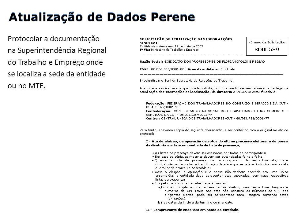 Protocolar a documentação na Superintendência Regional do Trabalho e Emprego onde se localiza a sede da entidade ou no MTE. Atualização de Dados Peren
