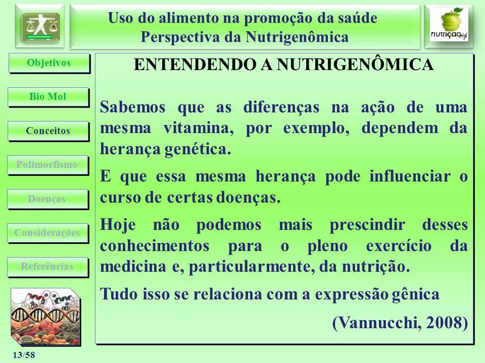 Uso do alimento na promoção da saúde Perspectiva da Nutrigenômica Uso do alimento na promoção da saúde Perspectiva da Nutrigenômica 13/58 ENTENDENDO A