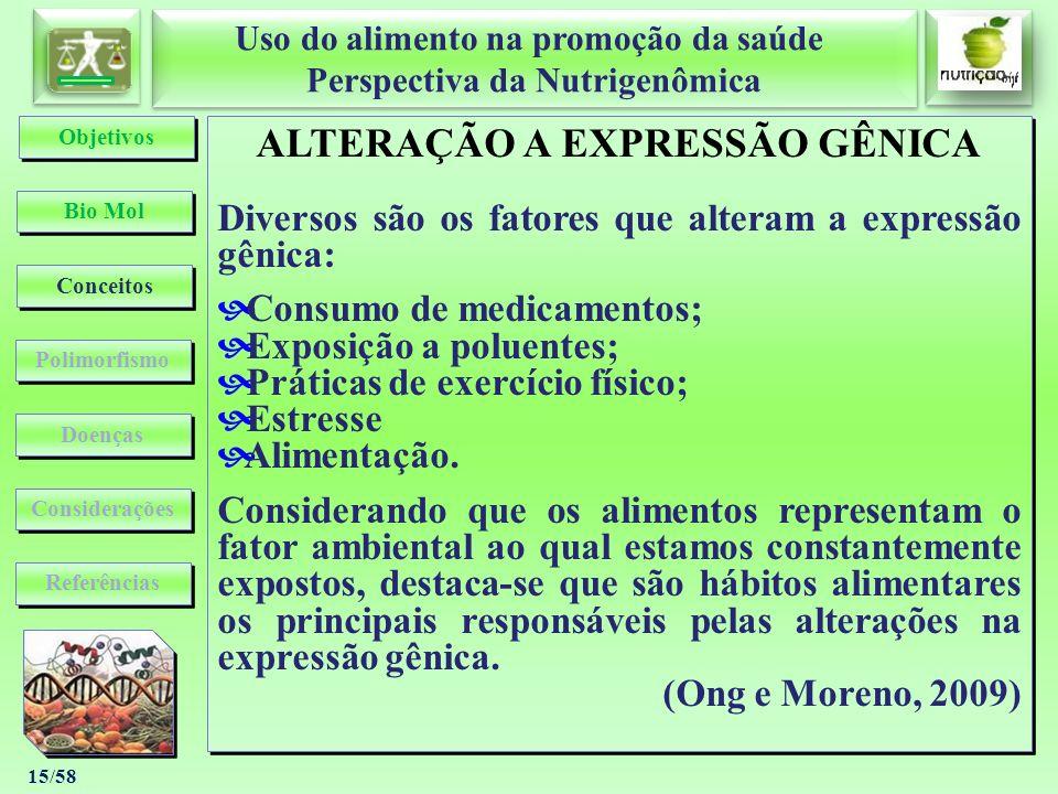 Uso do alimento na promoção da saúde Perspectiva da Nutrigenômica Uso do alimento na promoção da saúde Perspectiva da Nutrigenômica 15/58 ALTERAÇÃO A