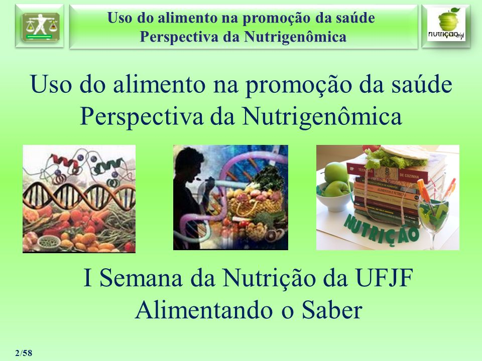Uso do alimento na promoção da saúde Perspectiva da Nutrigenômica Uso do alimento na promoção da saúde Perspectiva da Nutrigenômica 13/58 ENTENDENDO A NUTRIGENÔMICA Sabemos que as diferenças na ação de uma mesma vitamina, por exemplo, dependem da herança genética.