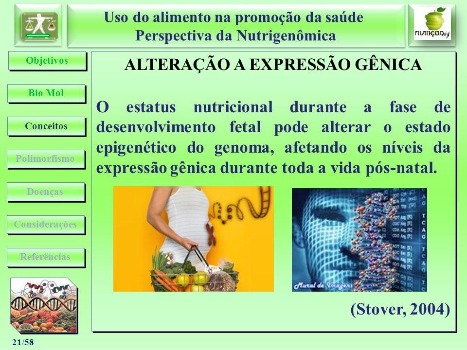 Uso do alimento na promoção da saúde Perspectiva da Nutrigenômica Uso do alimento na promoção da saúde Perspectiva da Nutrigenômica 21/58 ALTERAÇÃO A