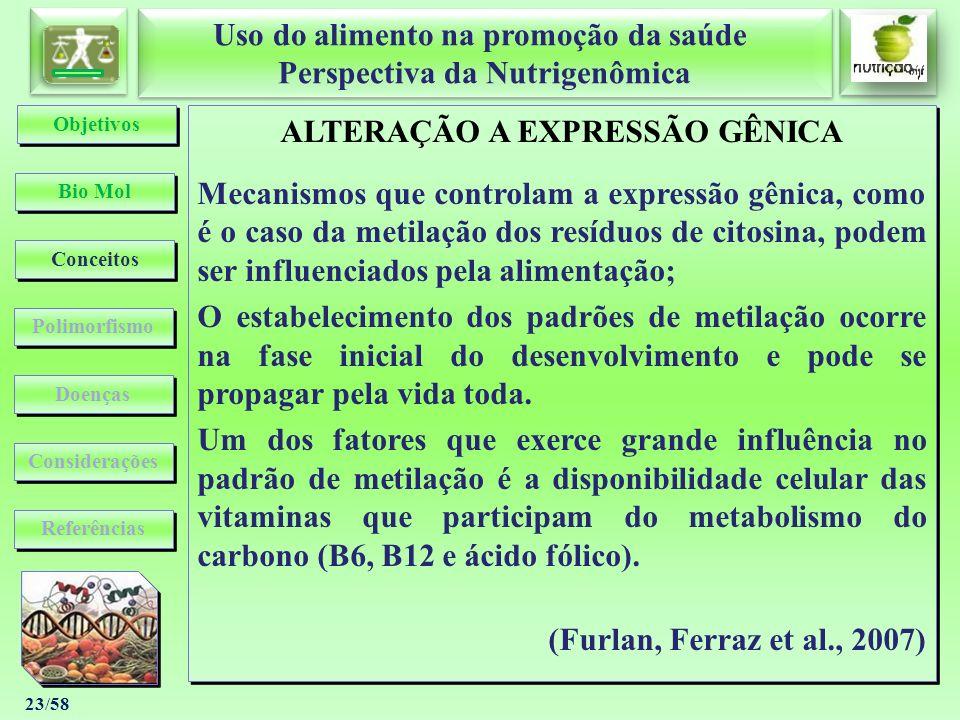 Uso do alimento na promoção da saúde Perspectiva da Nutrigenômica Uso do alimento na promoção da saúde Perspectiva da Nutrigenômica 23/58 ALTERAÇÃO A