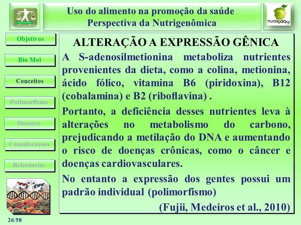 Uso do alimento na promoção da saúde Perspectiva da Nutrigenômica Uso do alimento na promoção da saúde Perspectiva da Nutrigenômica 26/58 ALTERAÇÃO A