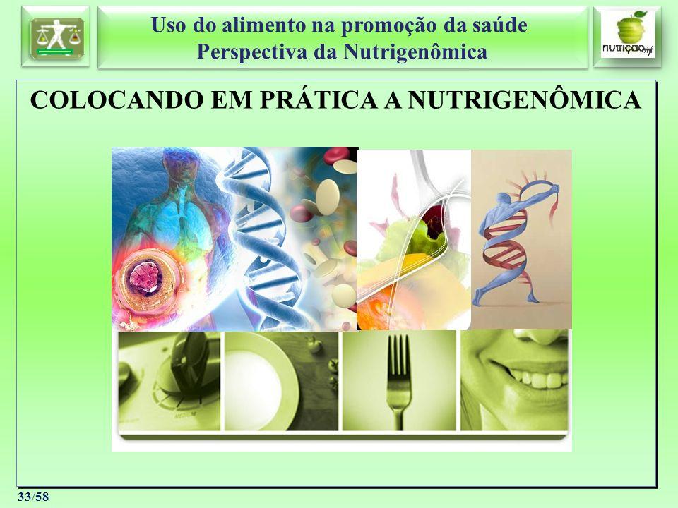 Uso do alimento na promoção da saúde Perspectiva da Nutrigenômica Uso do alimento na promoção da saúde Perspectiva da Nutrigenômica 33/58 COLOCANDO EM