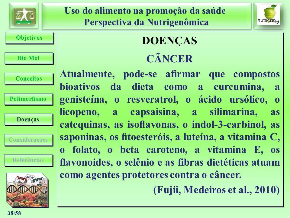 Uso do alimento na promoção da saúde Perspectiva da Nutrigenômica Uso do alimento na promoção da saúde Perspectiva da Nutrigenômica 38/58 DOENÇAS CÃNC
