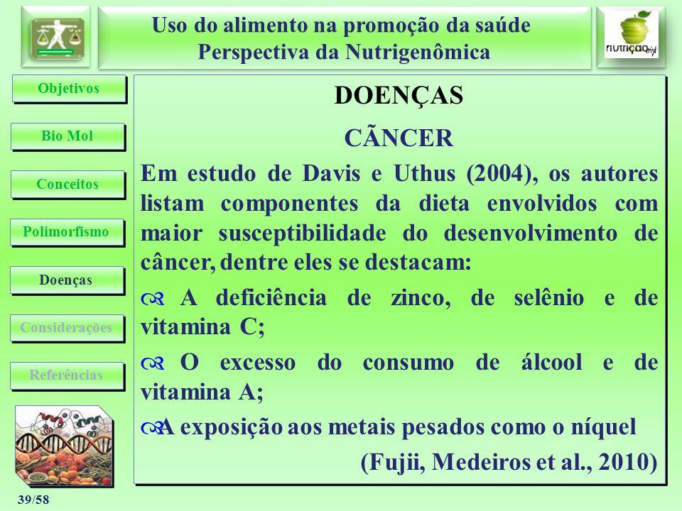 Uso do alimento na promoção da saúde Perspectiva da Nutrigenômica Uso do alimento na promoção da saúde Perspectiva da Nutrigenômica 39/58 DOENÇAS CÃNC