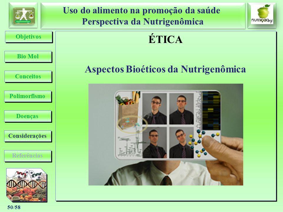 Uso do alimento na promoção da saúde Perspectiva da Nutrigenômica Uso do alimento na promoção da saúde Perspectiva da Nutrigenômica 50/58 ÉTICA Aspect