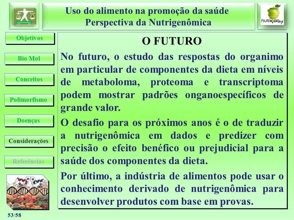 Uso do alimento na promoção da saúde Perspectiva da Nutrigenômica Uso do alimento na promoção da saúde Perspectiva da Nutrigenômica 53/58 O FUTURO No