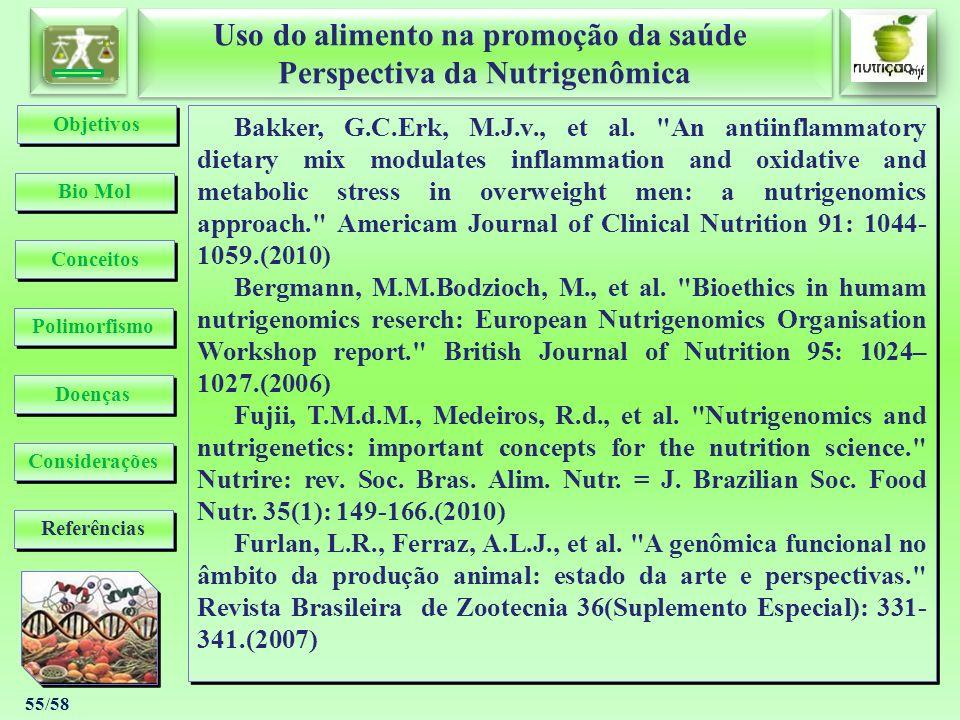 Uso do alimento na promoção da saúde Perspectiva da Nutrigenômica Uso do alimento na promoção da saúde Perspectiva da Nutrigenômica 55/58 Bakker, G.C.