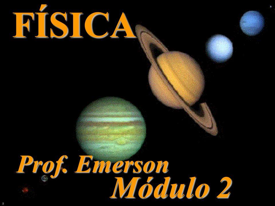 FÍSICA Prof. Emerson Módulo 2